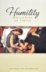 Humility: Wellspring of Virtue - Dietrich von Hildebrand