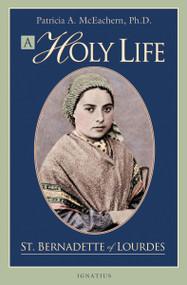 A Holy Life: St. Bernadette of Lourdes - Patricia McEachern