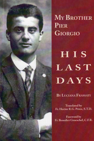 My Brother Pier Giorgio: His Last Days - Luciana Frassati