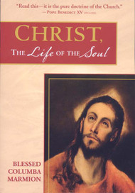 Christ, the Life of the Soul - Bl. Columba Marmion