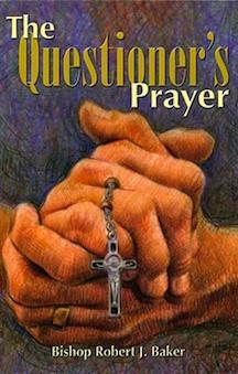 The Questioner's Prayer by Bishop Robert J. Baker