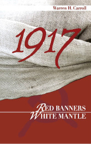 1917: Red Banners, White Mantle - Warren Carroll
