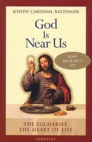 God Is Near Us: The Eucharist, the Heart of Life - Joseph Cardinal Ratzinger