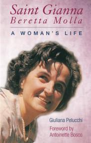 St. Gianna Beretta Molla: A Woman's Life - Giuliana Pelucchi
