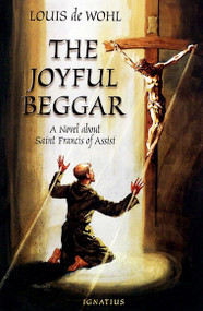 The Joyful Beggar: A Novel about Saint Francis of Assisi - Louis de Wohl