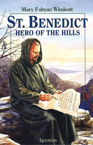 Saint Benedict: Hero of the Hills - Mary Fabyan Windeatt