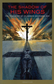 The Shadow of His Wings - Fr. Gereon Goldmann