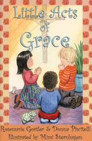 Little Acts of Grace - Rosemarie Gortler and Donna Piscitelli