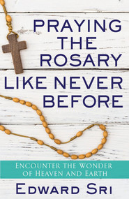 Praying the Rosary like Never Before - Edward Sri