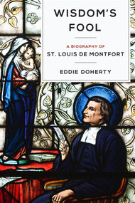 Wisdom's Fool: A Biography of St. Louis Marie de Montfort - Eddie Doherty
