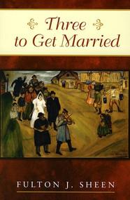 Three to Get Married - Archbishop Fulton J. Sheen