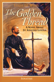 The Golden Thread: A Novel about St. Ignatius Loyola - Louis de Wohl
