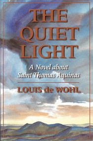 The Quiet Light: A Novel about St. Thomas Aquinas - Louis de Wohl