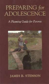 Preparing for Adolescence: A Planning Guide for Parents - James B. Stenson