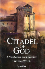 Citadel of God: A Novel about Saint Benedict - Louis de Wohl