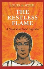 The Restless Flame: A Novel about Saint Augustine by Louis de Wohl