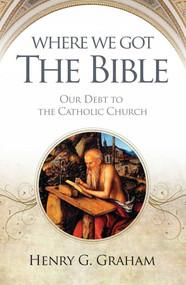 Where We Got the Bible - Henry Graham
