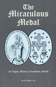 The Miraculous Medal: It's Origin, History, Circulation, Results
