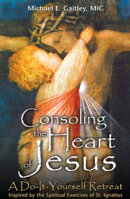 Consoling the Heart of Jesus - Fr. Michael Gaitley, MIC