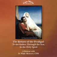 The Return of the Prodigal: To the Father, Through the Son, in the Holy Spirit (CDs) - Fr. Wade Menezes, CPM