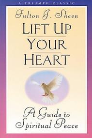 Lift Up Your Heart - Archbishop Fulton J. Sheen