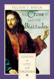 The Cross and the Beatitudes - Archbishop Fulton J. Sheen