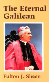 The Eternal Galilean - Archbishop Fulton J. Sheen