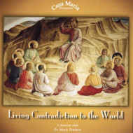 Living Contradiction to the World: A Courage Retreat (CDs) - Fr. Mark Fischer, FSSP