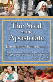 The Soul of the Apostolate - Dom Jean-Baptiste Chautard