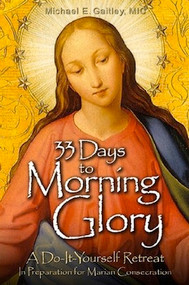 33 Days to Morning Glory by Fr. Michael Gaitley, MIC