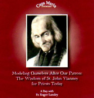 The Wisdom of St. John Vianney for Priests Today (CDs) - Fr. Roger Landry