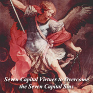 Seven Capital Virtues to Overcome the Seven Capital Sins (CDs) - Fr. Ben Cameron, CPM