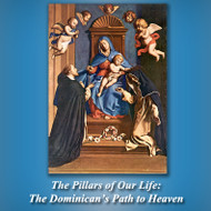 The Pillars of Our Life: The Dominican's Path to Heaven (CDs) - Fr. James Junipero Moore, OP