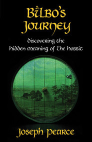 Bilbo's Journey: Discovering the Hidden Meaning of The Hobbit - Joseph Pearce