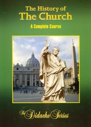 The History of the Church: A Complete Course (The Didache Series)