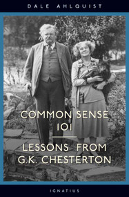 Common Sense 101: Lessons from GK Chesterton - Dale Ahlquist