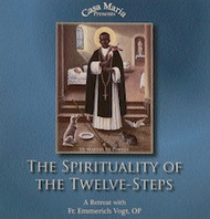 The Spirituality of the Twelve Steps (CDs) - Fr. Emmerich Vogt