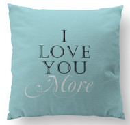 I Love You More Custom Designer Pillows