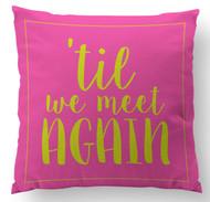 Til We Meet Again Custom Designer Pillows