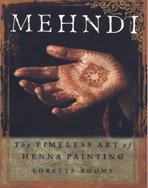 Mehndi - The Timeless Art of Henna Painting by Loretta Roome