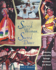 Sacred Woman, Sacred Dance: Awakening Spirituality Through Movement and Ritual by Iris J. Stewart (Paperback)