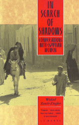 In Search of Shadows: Conversations with Egyptian Women by Wedad Zenie-Ziegler
