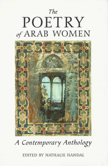 The Poetry of Arab Women: A Contemporary Anthology by Nathalie Handal (Author, Editor)