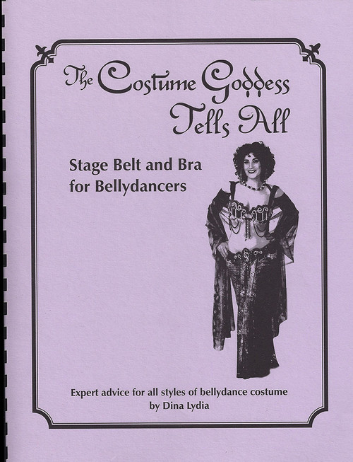 The Costume Goddess Tells All - Book #3: Stage Belt and Bra for Bellydancers