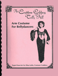 The Costume Goddess Tells All - Book #4: Arm Costume for Bellydancers