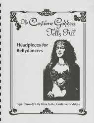 The Costume Goddess Tells All - Book #7: Headpieces for Bellydancers