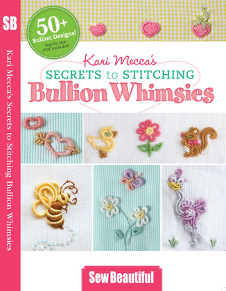 The Secrets to Stitching Bullion Whimsies By Kari Mecca