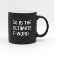 Fifty Is the Ultimate F-Word Ceramic Coffee Mug