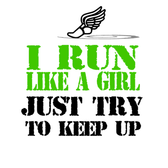 I run like a girl just try to keep up