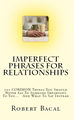 Free Sample Chapters: ImPerfect Phrases For Relationships: 101 COMMON Things You Should Never Say To Someone Important To You... And What To Say Instead